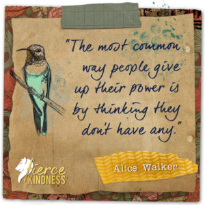 Alice Walker Power Quote with Hummingbird (Fierce Kindness)