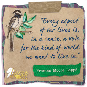 Frances Moore Lapp Vote for World Quote with Bird (Fierce Kindness)