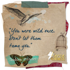 Isadora Duncan Wild Quote with bird and cage (Fierce Kindness)