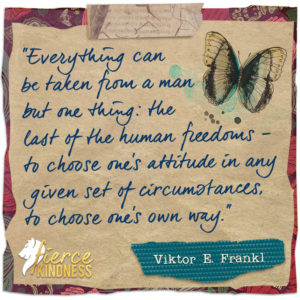 Viktor E Frankl Choose Attitude Quote with Butterfly (Fierce Kindness)