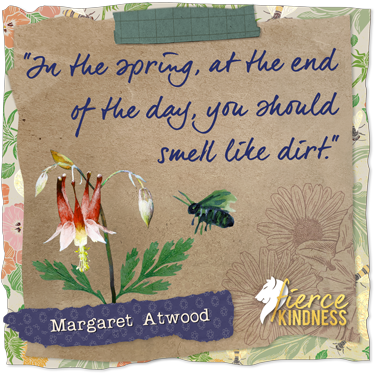 Margaret Atwood Spring Quote with Bee (Fierce Kindness)